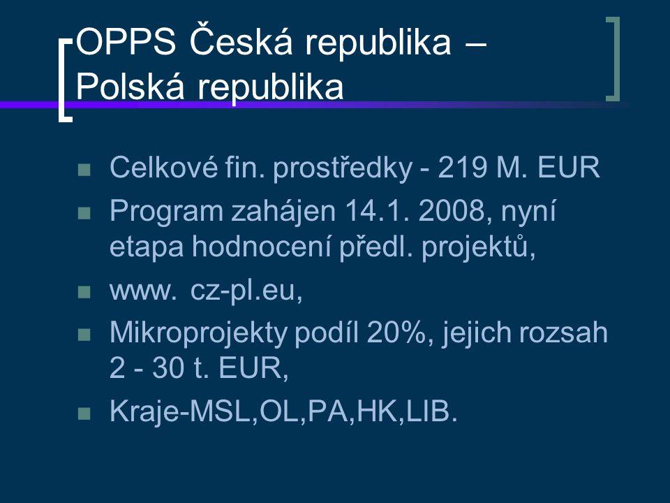 OPPS Česká republika – Polská republika Celkové fin. prostředky - 219 M. EUR Program zahájen 14.1. 2008, nyní etapa hodnocení předl. projektů, www. cz