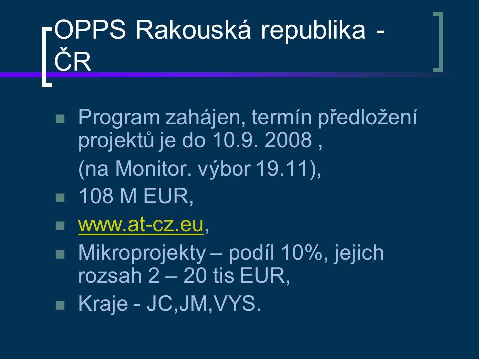 OPPS Rakouská republika - ČR Program zahájen, termín předložení projektů je do 10.9. 2008, (na Monitor. výbor 19.11), 108 M EUR, www.at-cz.eu, www.at-