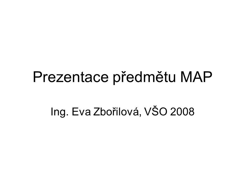Prezentace předmětu MAP Ing. Eva Zbořilová, VŠO 2008