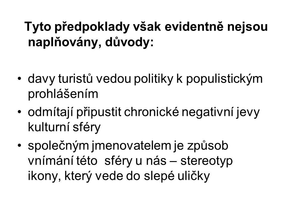 Tyto předpoklady však evidentně nejsou naplňovány, důvody: davy turistů vedou politiky k populistickým prohlášením odmítají připustit chronické negati