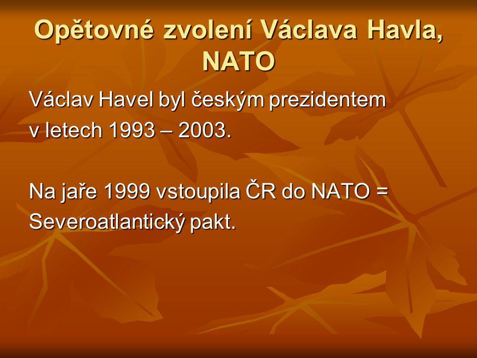 Opětovné zvolení Václava Havla, NATO Václav Havel byl českým prezidentem v letech 1993 – 2003.