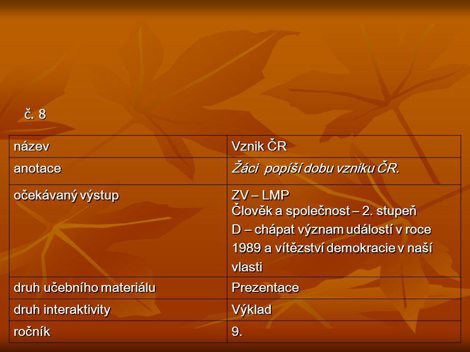 č.8 název Vznik ČR anotace Žáci popíší dobu vzniku ČR.