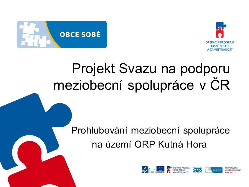 Projekt Svazu na podporu meziobecní spolupráce v ČR Prohlubování meziobecní spolupráce na území ORP Kutná Hora