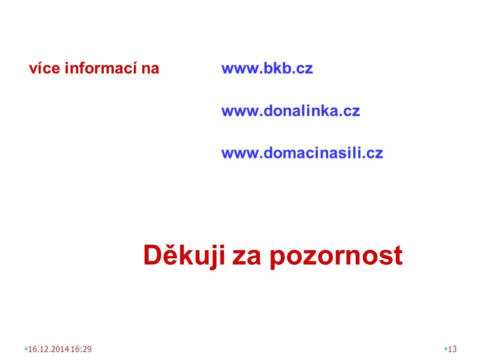 více informací na www.bkb.cz www.donalinka.cz www.domacinasili.cz Děkuji za pozornost  16.12.2014 16:30  13