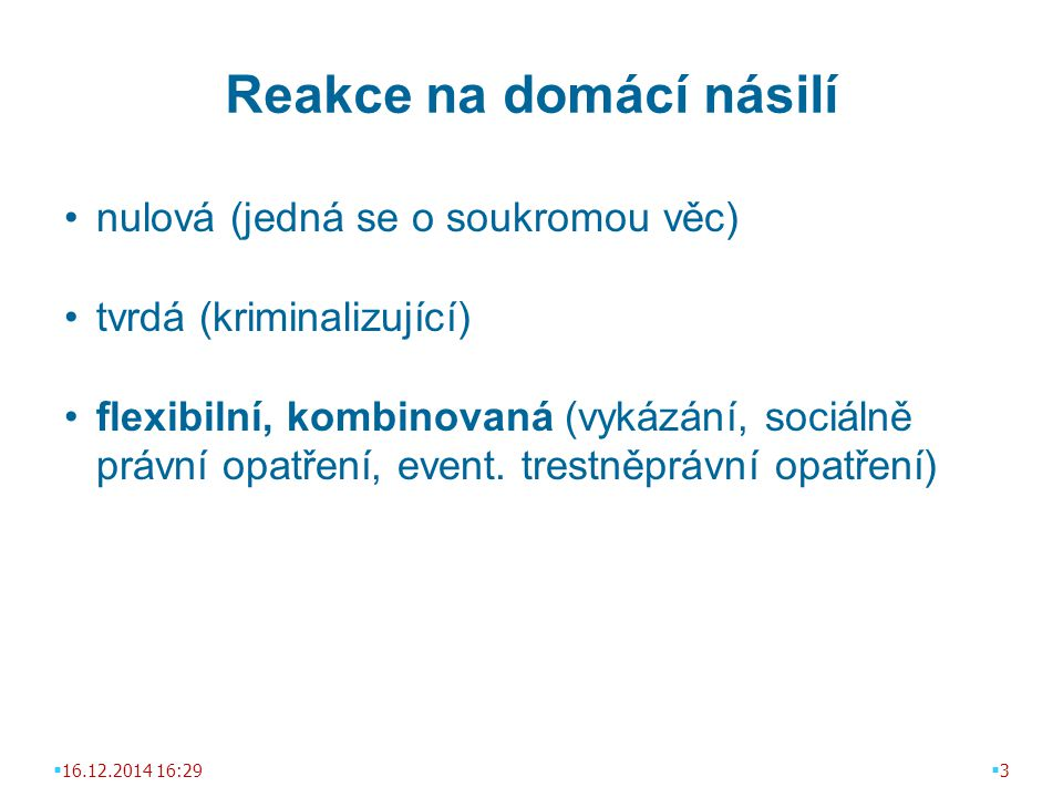 Reakce na domácí násilí nulová (jedná se o soukromou věc) tvrdá (kriminalizující) flexibilní, kombinovaná (vykázání, sociálně právní opatření, event.
