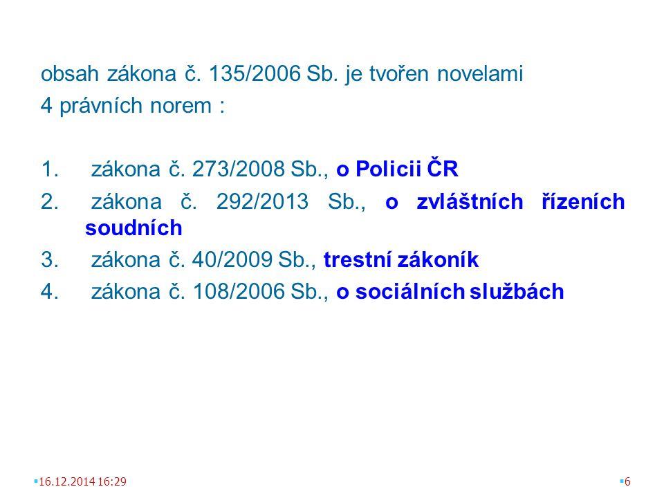 obsah zákona č. 135/2006 Sb. je tvořen novelami 4 právních norem : 1. zákona č. 273/2008 Sb., o Policii ČR 2. zákona č. 292/2013 Sb., o zvláštních říz
