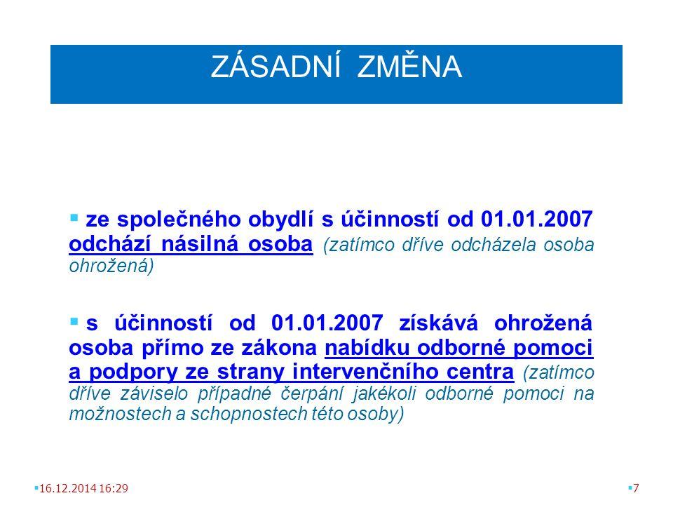  ze společného obydlí s účinností od 01.01.2007 odchází násilná osoba (zatímco dříve odcházela osoba ohrožená)  s účinností od 01.01.2007 získává oh
