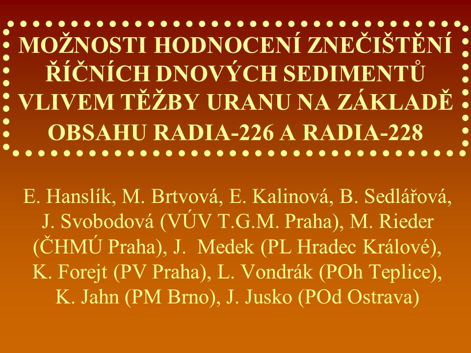 Cíle:  Zjištění geogenního pozadí  Zhodnocení vlivů lidské činnosti na obsah radionuklidů v hydrosféře