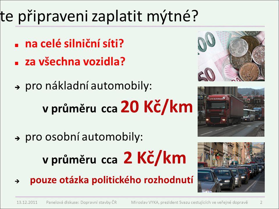 Jste připraveni zaplatit mýtné? na celé silniční síti? za všechna vozidla?  pro nákladní automobily: v průměru cca 20 Kč/km  pro osobní automobily: