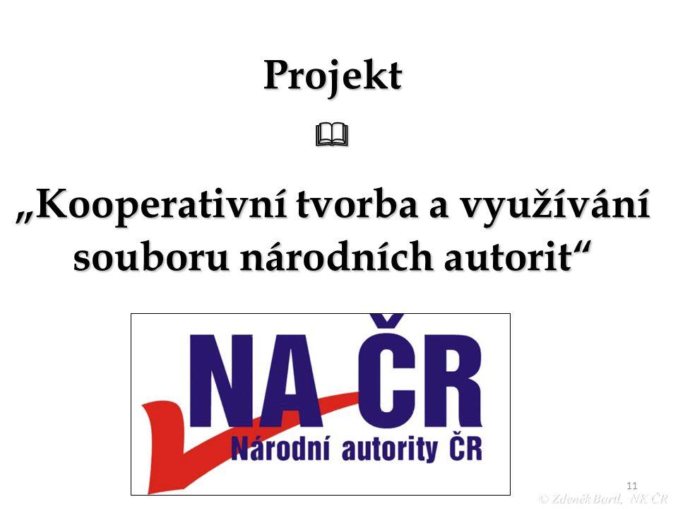 """11 Projekt """"Kooperativní tvorba a využívání souboru národních autorit © Zdeněk Bartl, NK ČR"""