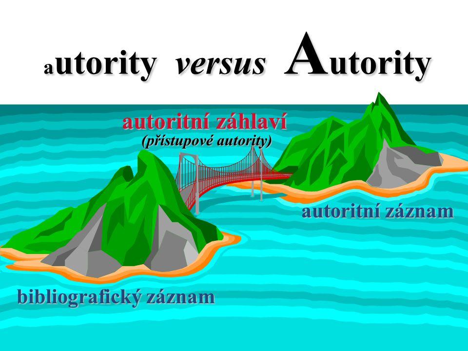 9 a utority versus A utority bibliografický záznam autoritní záhlaví (přístupové autority) autoritní záznam Školení AACR2R/UNIMARC