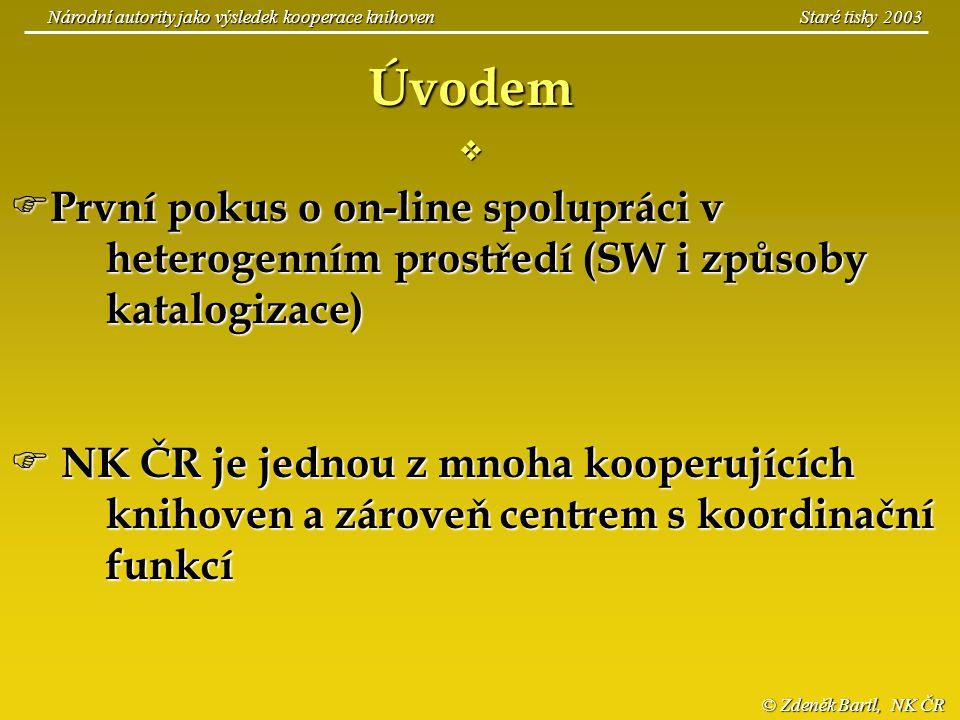 © Zdeněk Bartl, NK ČR Národní autority jako výsledek kooperace knihoven Staré tisky 2003  První pokus o on-line spolupráci v heterogenním prostředí (