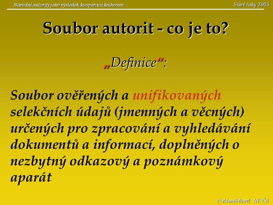 """© Zdeněk Bartl, NK ČR Národní autority jako výsledek kooperace knihoven Staré tisky 2003 Soubor autorit - co je to? """" Definice """" : Soubor ověřených a"""