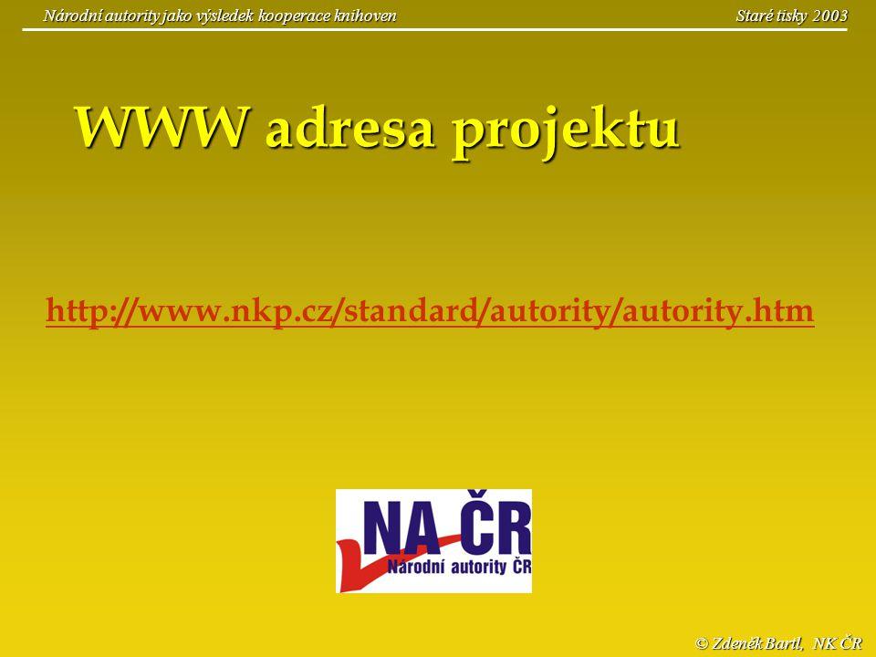 © Zdeněk Bartl, NK ČR Národní autority jako výsledek kooperace knihoven Staré tisky 2003 WWW adresa projektu http://www.nkp.cz/standard/autority/autor