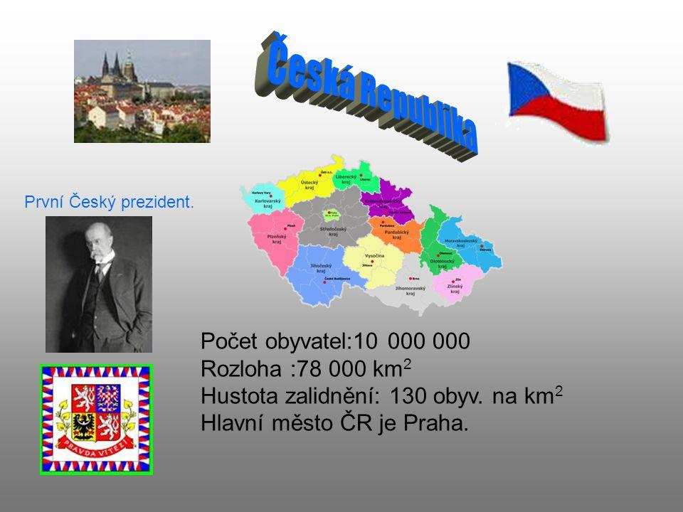 První Český prezident. Počet obyvatel:10 000 000 Rozloha :78 000 km 2 Hustota zalidnění: 130 obyv. na km 2 Hlavní město ČR je Praha.