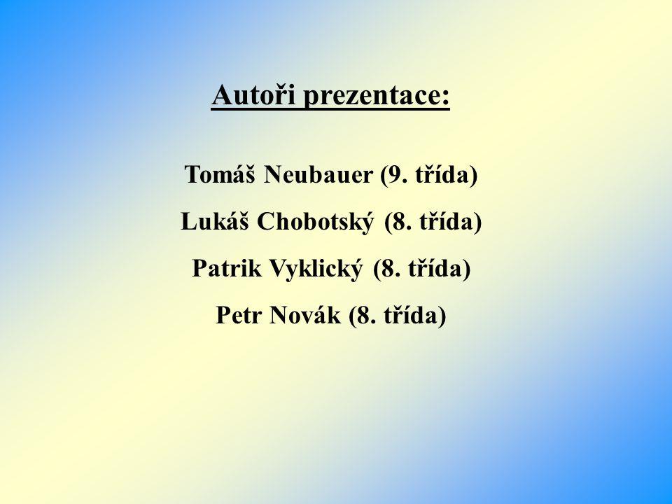 Autoři prezentace: Tomáš Neubauer (9. třída) Lukáš Chobotský (8. třída) Patrik Vyklický (8. třída) Petr Novák (8. třída)