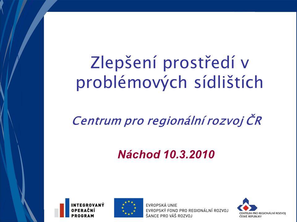 Zlepšení prostředí v problémových sídlištích Centrum pro regionální rozvoj ČR Náchod 10.3.2010