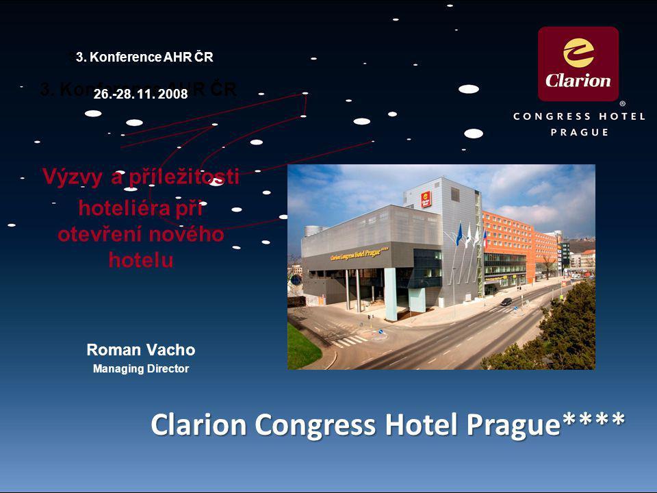 Clarion Congress Hotel Prague**** 3. Konference AHR ČR 33. Konference AHR ČR 26.-28. 11. 2008 Výzvy a příležitosti hoteliéra při otevření nového hotel