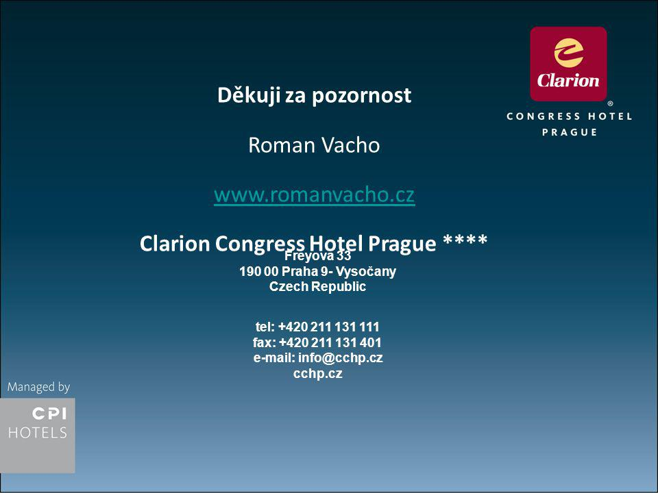 Děkuji za pozornost Roman Vacho www.romanvacho.cz Clarion Congress Hotel Prague **** Freyova 33 190 00 Praha 9- Vysočany Czech Republic tel: +420 211