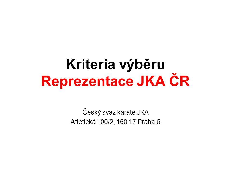 Kriteria výběru Reprezentace JKA ČR Český svaz karate JKA Atletická 100/2, 160 17 Praha 6