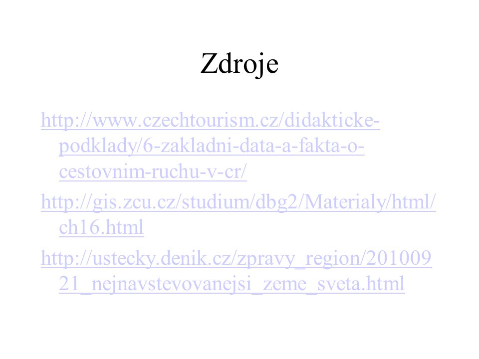 Zdroje http://www.czechtourism.cz/didakticke- podklady/6-zakladni-data-a-fakta-o- cestovnim-ruchu-v-cr/ http://gis.zcu.cz/studium/dbg2/Materialy/html/