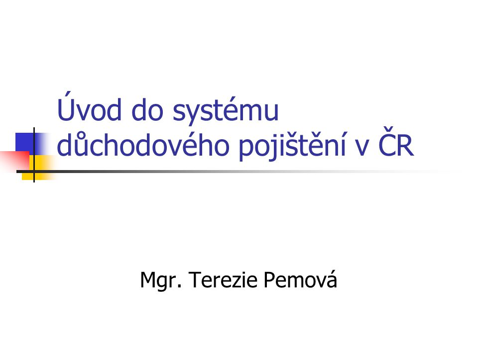 Úvod do systému důchodového pojištění v ČR Mgr. Terezie Pemová