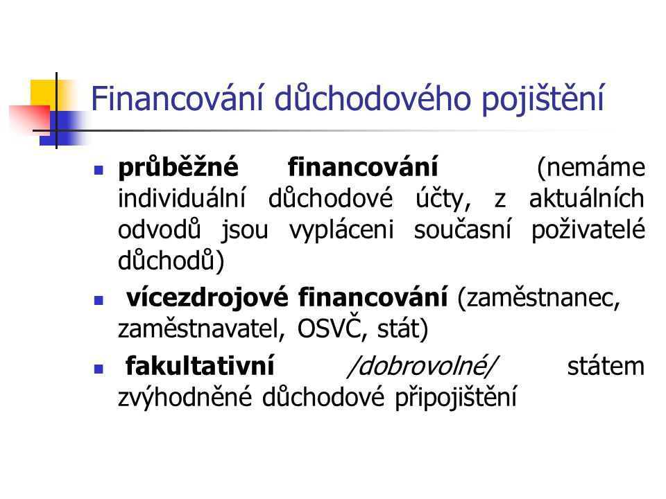 Financování důchodového pojištění průběžné financování (nemáme individuální důchodové účty, z aktuálních odvodů jsou vypláceni současní poživatelé důc