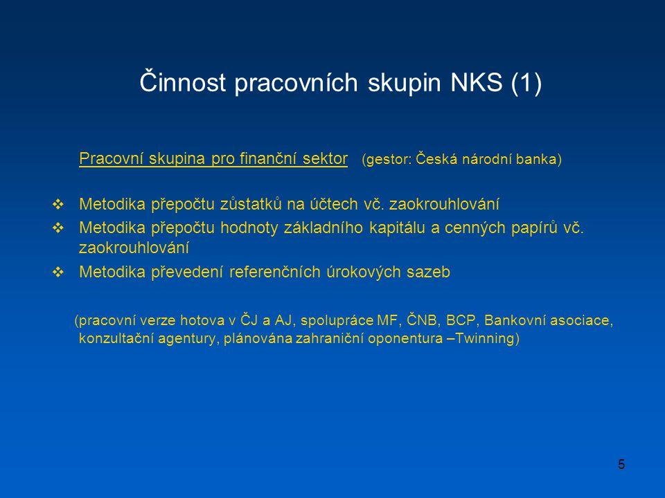 5 Činnost pracovních skupin NKS (1) Pracovní skupina pro finanční sektor (gestor: Česká národní banka)  Metodika přepočtu zůstatků na účtech vč. zaok