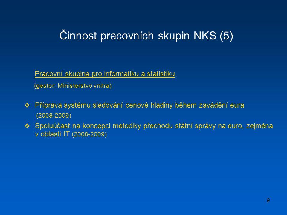 9 Činnost pracovních skupin NKS (5) Pracovní skupina pro informatiku a statistiku (gestor: Ministerstvo vnitra)  Příprava systému sledování cenové hl