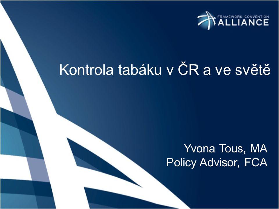 Kontrola tabáku v ČR a ve světě Yvona Tous, MA Policy Advisor, FCA