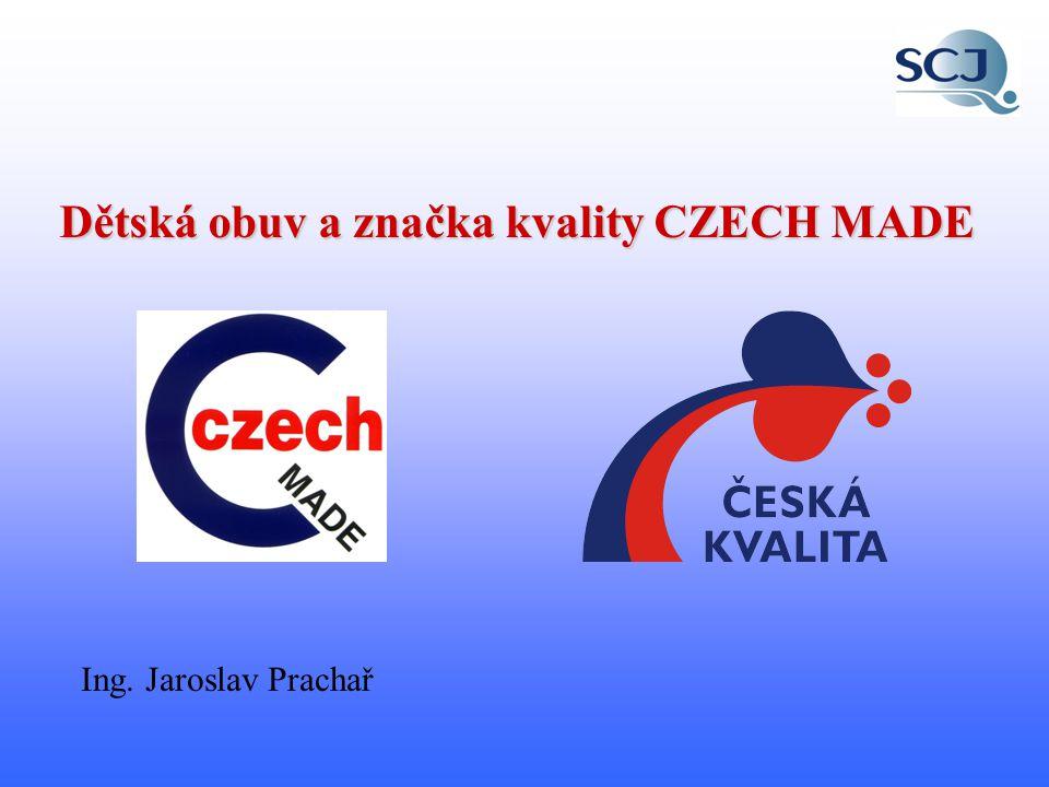 CZECH MADE – značka ověřené kvality nejstarší značka kvality v ČR (od roku 1993) symbol ověřené kvality dobrovolná je určena pro všechny druhy obuvi bez rozdílu věku uživatele (dětská až dospělá populace) propůjčuje se na dva roky v roce 2002 byla přijata do vládního Programu Česká kvalita