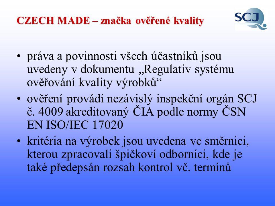 CZECH MADE – značka ověřené kvality Ověřování kvality výrobku obsahuje: posouzení plnění povinných předpisů a jakostních ukazatelů spokojenost zákazníků s výrobkem posouzení zajištění stability jakosti ve výrobě