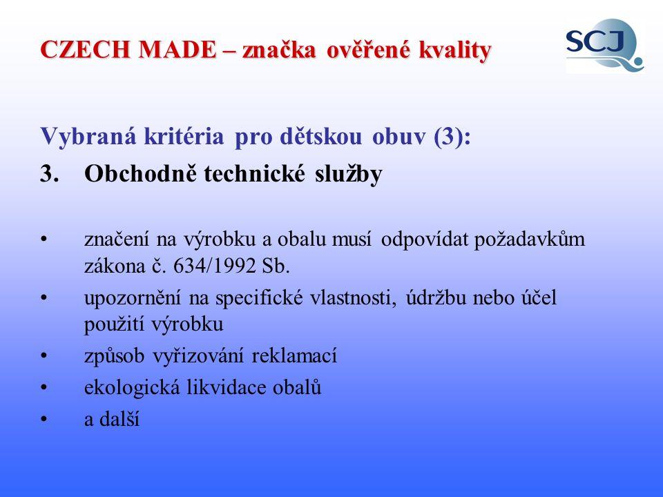 CZECH MADE – značka ověřené kvality Vybraná kritéria pro dětskou obuv (4): 4.Spokojenost s výrobkem vyjádření od odběratelů, prodejců a spotřebitelů 5.Zajištění stability výroby zda má výrobce vybudován systém jakosti k zajištění stabilní kvality výrobku
