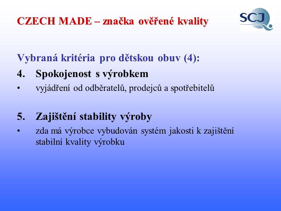 CZECH MADE – značka ověřené kvality Pro oblast obuvi SCJ spolupracuje: s akreditovanými zkušebními místy (ITC Zlín, Výzkumný ústav bezpečnosti práce, Státní zdravotní ústav) s odborníky v daném oboru s profesními organizacemi Čím výrobce prokazuje plnění kritérií.