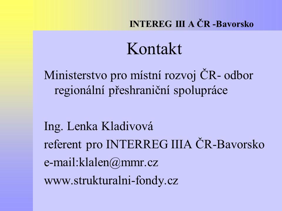 INTEREG III A ČR -Bavorsko Kontakt Ministerstvo pro místní rozvoj ČR- odbor regionální přeshraniční spolupráce Ing. Lenka Kladivová referent pro INTER