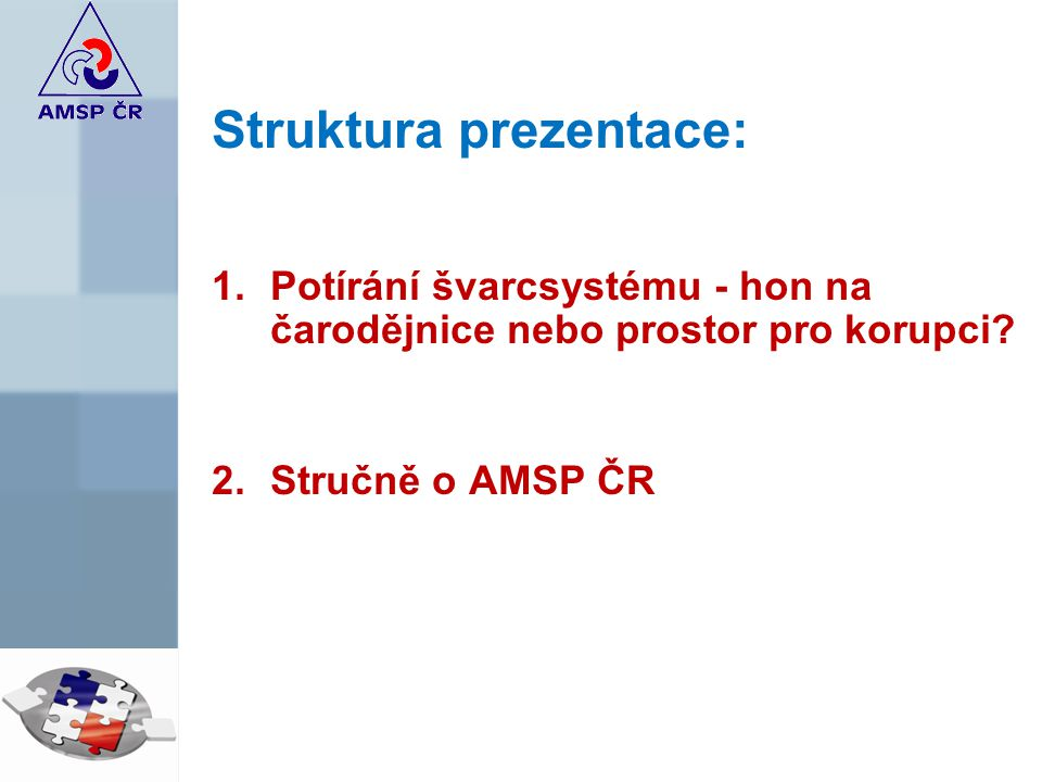 Struktura prezentace: 1.Potírání švarcsystému - hon na čarodějnice nebo prostor pro korupci.