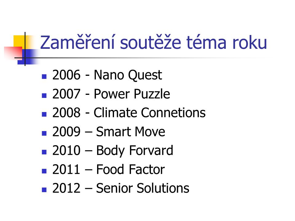 Zaměření soutěže téma roku 2006 - Nano Quest 2007 - Power Puzzle 2008 - Climate Connetions 2009 – Smart Move 2010 – Body Forvard 2011 – Food Factor 2012 – Senior Solutions
