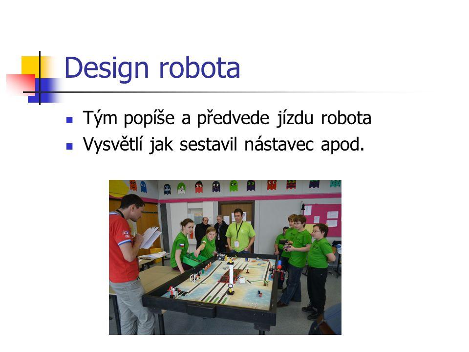 Design robota Tým popíše a předvede jízdu robota Vysvětlí jak sestavil nástavec apod.