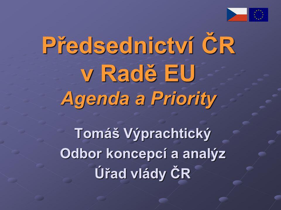 Předsednictví ČR v Radě EU Agenda a Priority Tomáš Výprachtický Odbor koncepcí a analýz Úřad vlády ČR