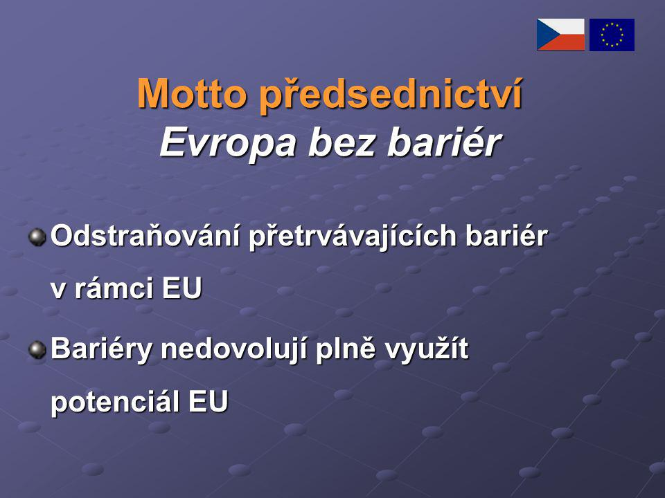 Motto předsednictví Evropa bez bariér Odstraňování přetrvávajících bariér v rámci EU Bariéry nedovolují plně využít potenciál EU