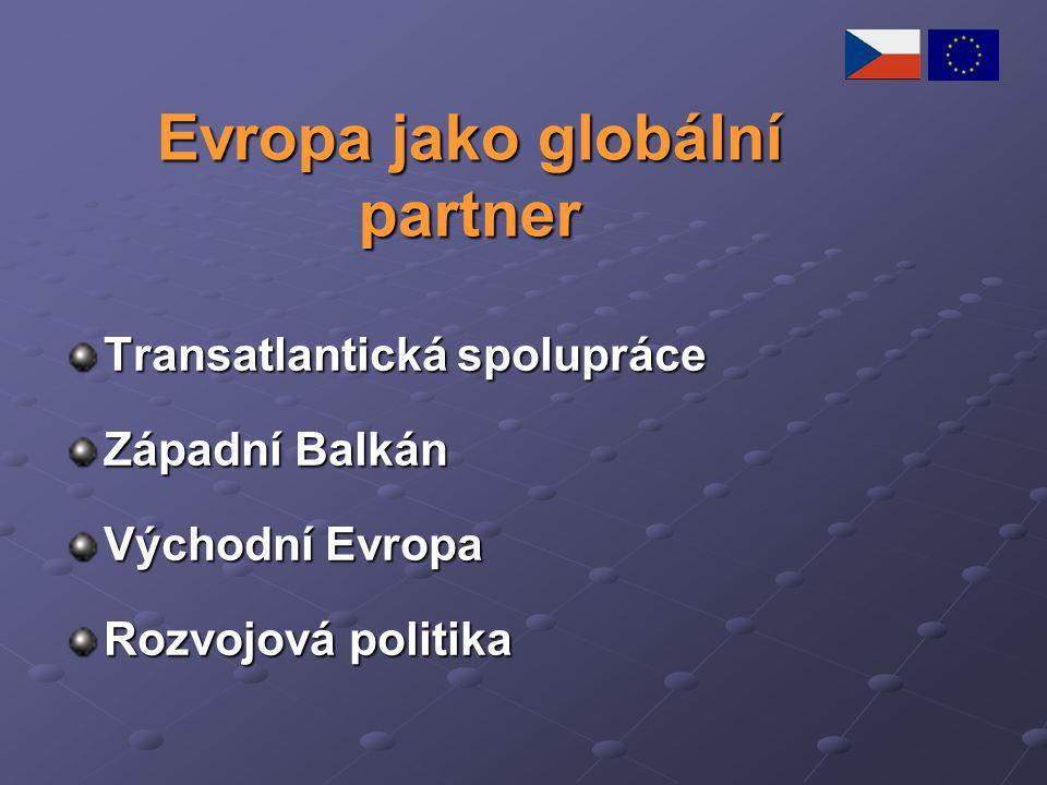 Evropa jako globální partner Transatlantická spolupráce Západní Balkán Východní Evropa Rozvojová politika