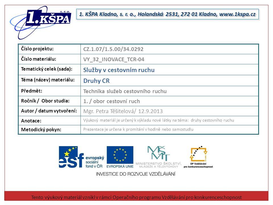 Druhy CR Členění CR na základě způsobu realizace 1/ podle místa realizace 2/ podle vlivu na platební bilanci státu 3/ podle délky pobytu 4/ podle ročního období