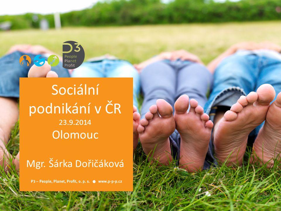 Sociální podnikání v ČR 23.9.2014 Olomouc Mgr. Šárka Dořičáková