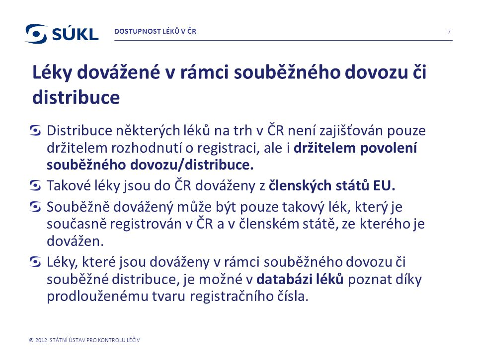 Léky dovážené v rámci souběžného dovozu či distribuce Distribuce některých léků na trh v ČR není zajišťován pouze držitelem rozhodnutí o registraci, a