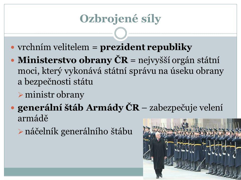 Ozbrojené síly vrchním velitelem = prezident republiky Ministerstvo obrany ČR = nejvyšší orgán státní moci, který vykonává státní správu na úseku obra