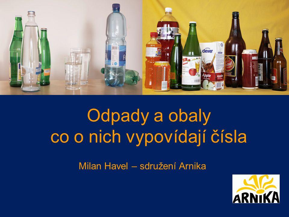 Odpady a obaly co o nich vypovídají čísla Milan Havel – sdružení Arnika