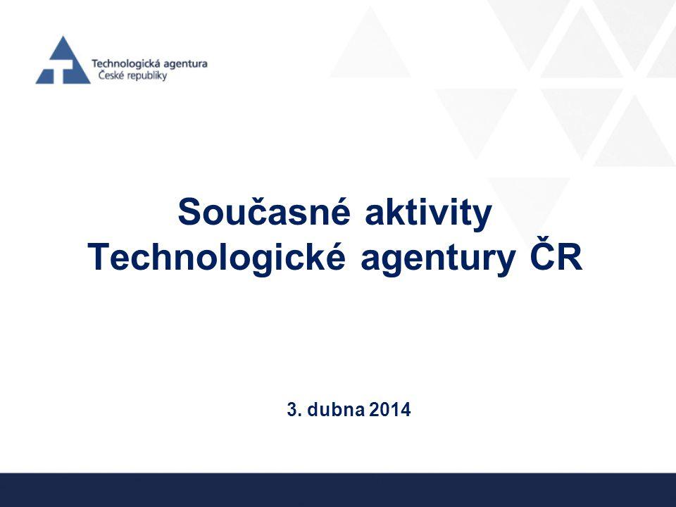 Současné aktivity Technologické agentury ČR 3. dubna 2014