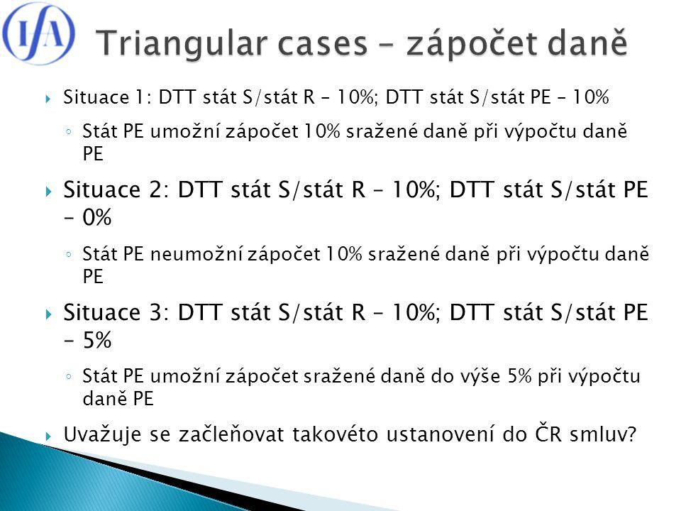  Situace 1: DTT stát S/stát R – 10%; DTT stát S/stát PE – 10% ◦ Stát PE umožní zápočet 10% sražené daně při výpočtu daně PE  Situace 2: DTT stát S/s