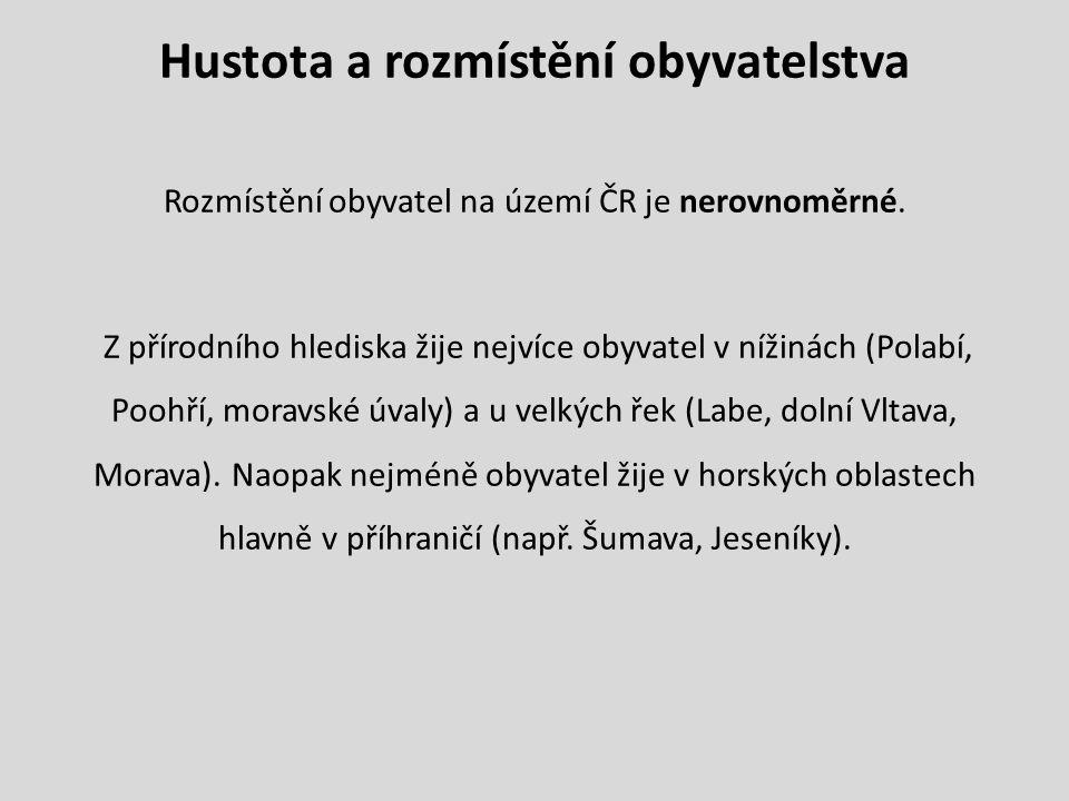 Hustota a rozmístění obyvatelstva Rozmístění obyvatel na území ČR je nerovnoměrné. Z přírodního hlediska žije nejvíce obyvatel v nížinách (Polabí, Poo