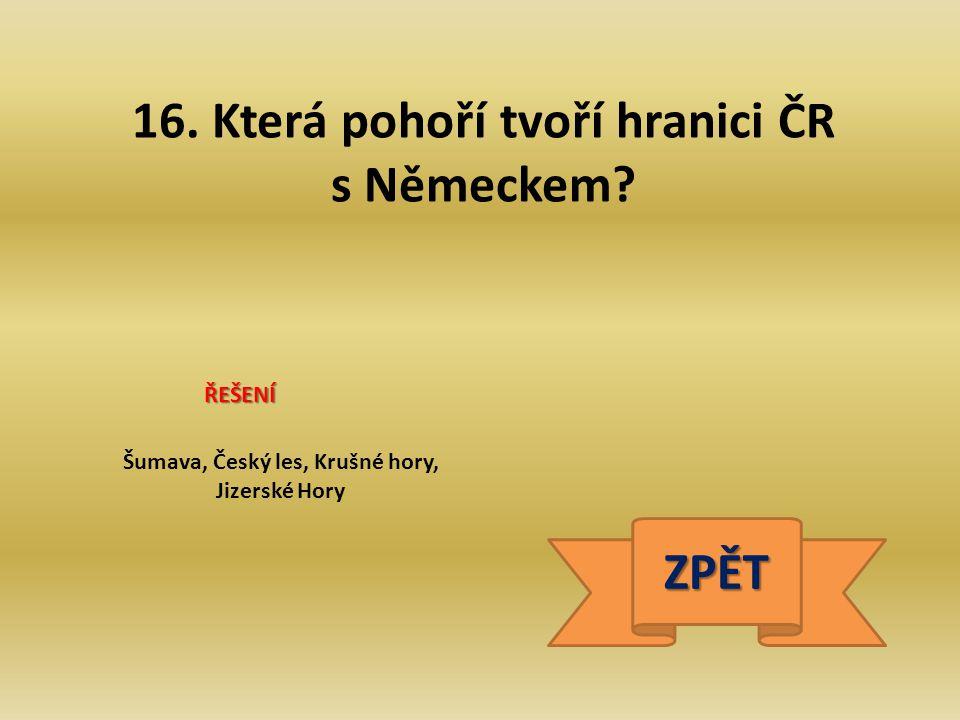 16.Která pohoří tvoří hranici ČR s Německem.